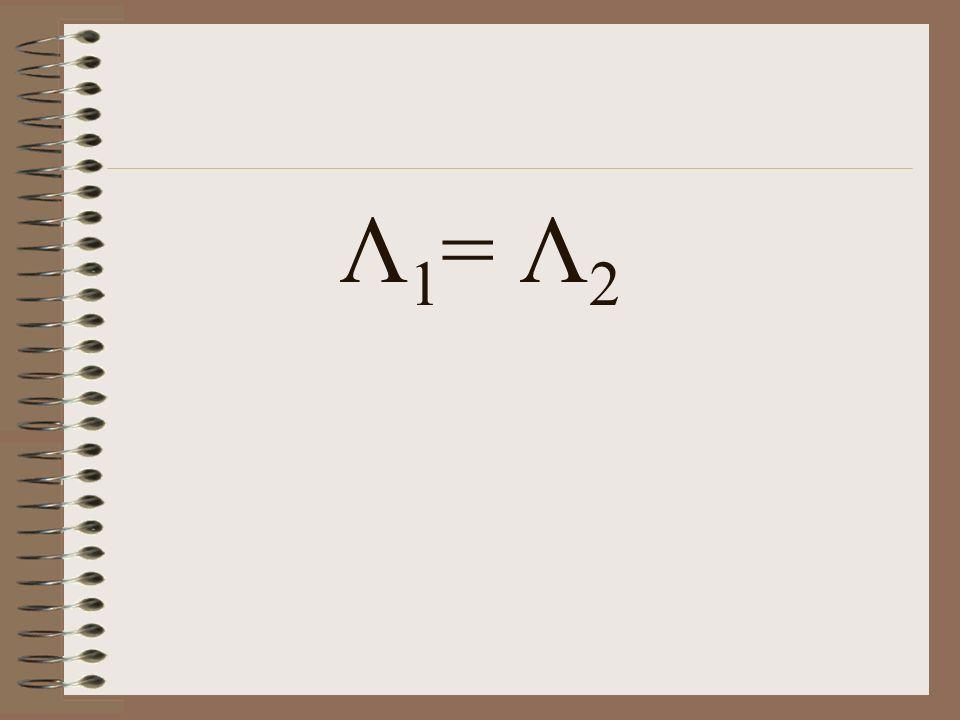 Λ1= Λ2