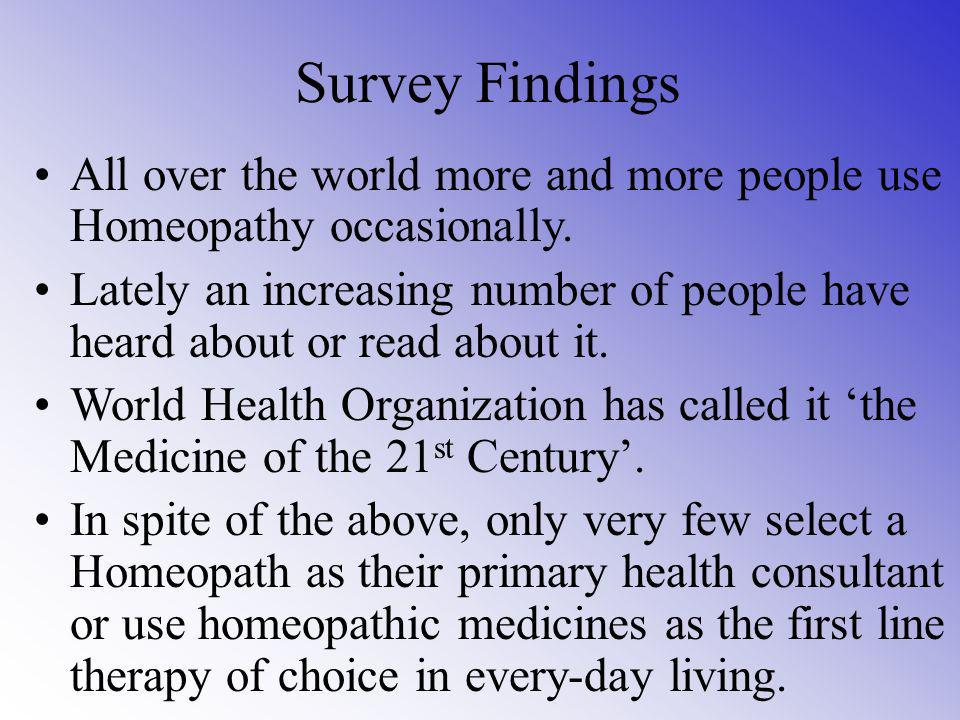 Survey Findings All over the world more and more people use Homeopathy occasionally.