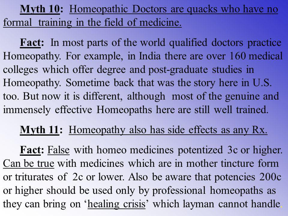 Myth 10: Homeopathic Doctors are quacks who have no formal training in the field of medicine.
