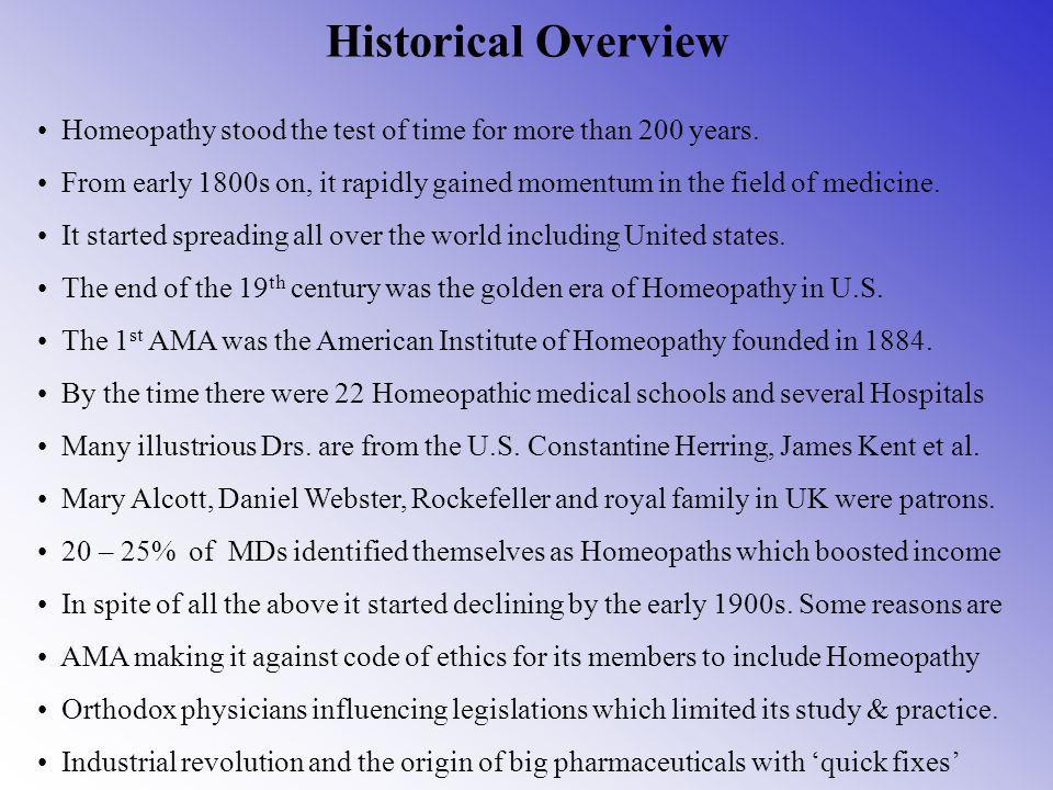 Historical Overview Homeopathy stood the test of time for more than 200 years.