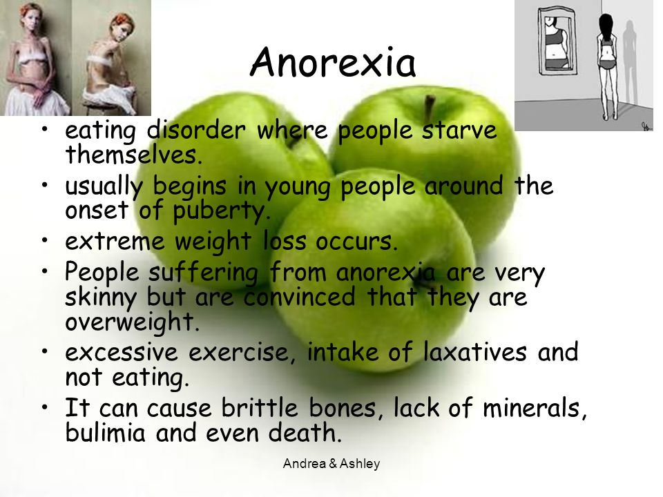 Anorexia eating disorder where people starve themselves.