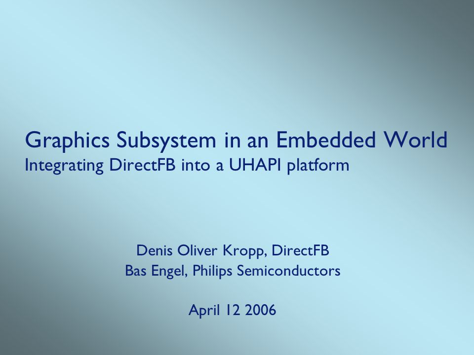 Graphics Subsystem in an Embedded World Integrating DirectFB into a UHAPI platform