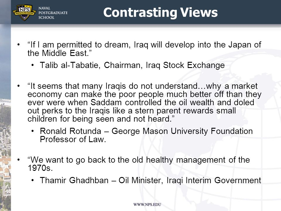 Contrasting Views If I am permitted to dream, Iraq will develop into the Japan of the Middle East.