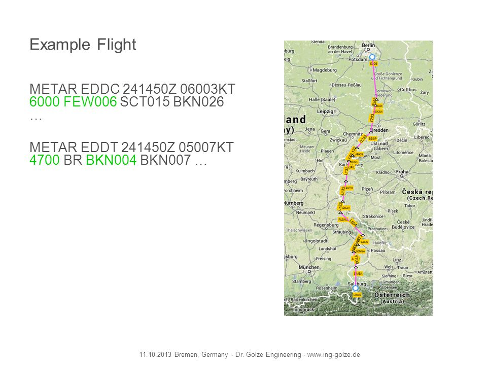 Example Flight METAR EDDC 241450Z 06003KT 6000 FEW006 SCT015 BKN026 …