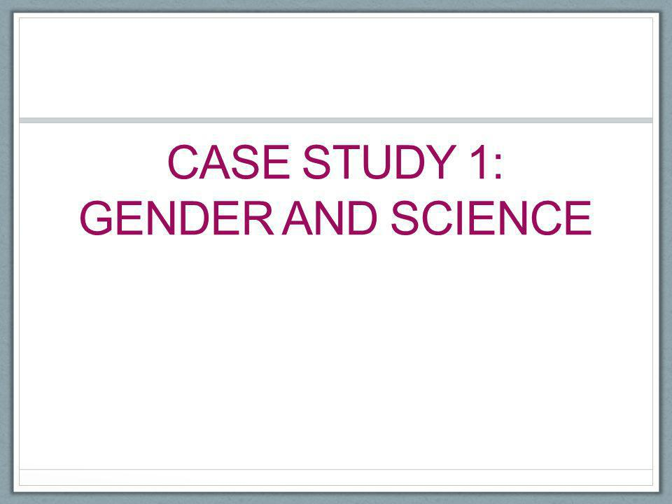 Case study 1: gender and science