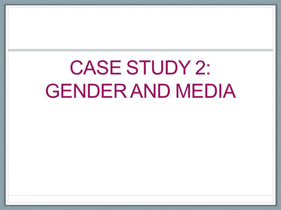 Case study 2: gender and media