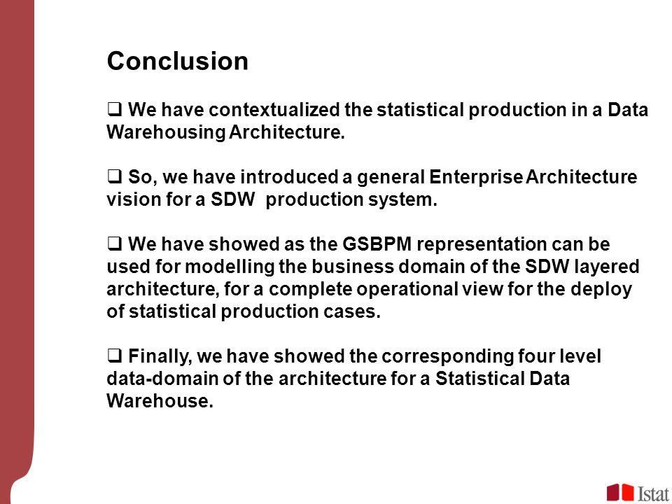 Conclusion We have contextualized the statistical production in a Data Warehousing Architecture.