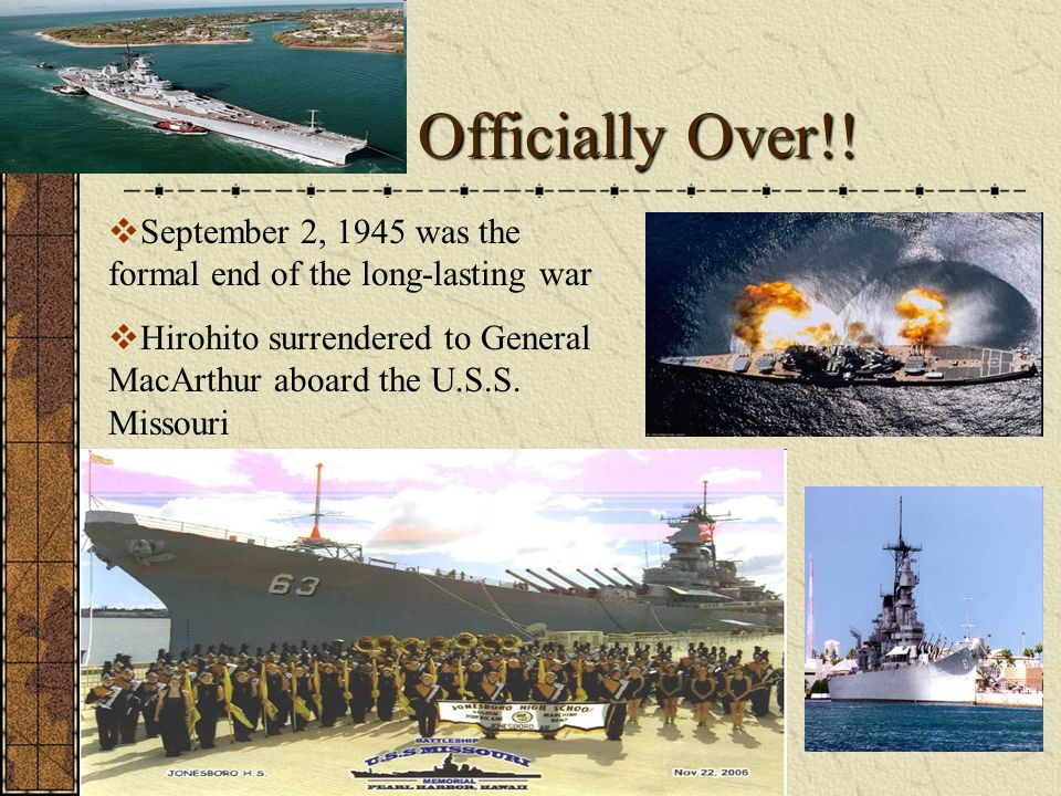 War Officially Over!! September 2, 1945 was the formal end of the long-lasting war.