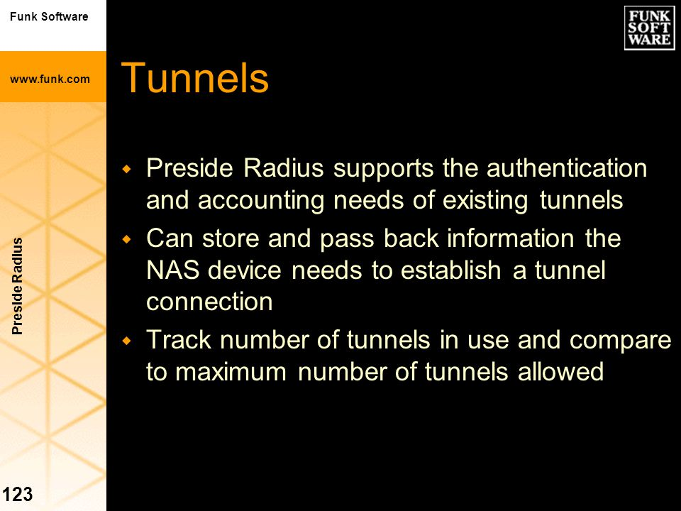 Tunnels Preside Radius supports the authentication and accounting needs of existing tunnels.