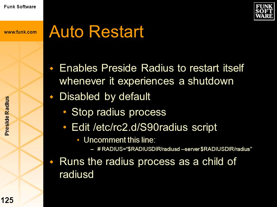Auto Restart Enables Preside Radius to restart itself whenever it experiences a shutdown. Disabled by default.