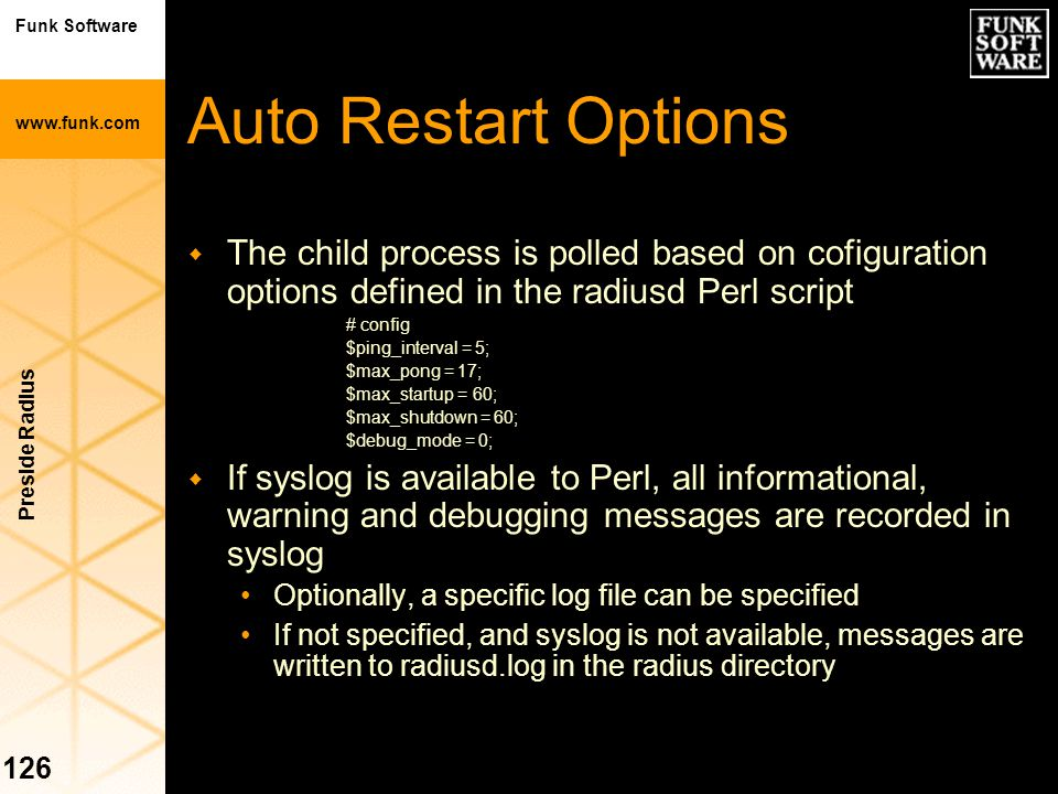 Auto Restart Options The child process is polled based on cofiguration options defined in the radiusd Perl script.