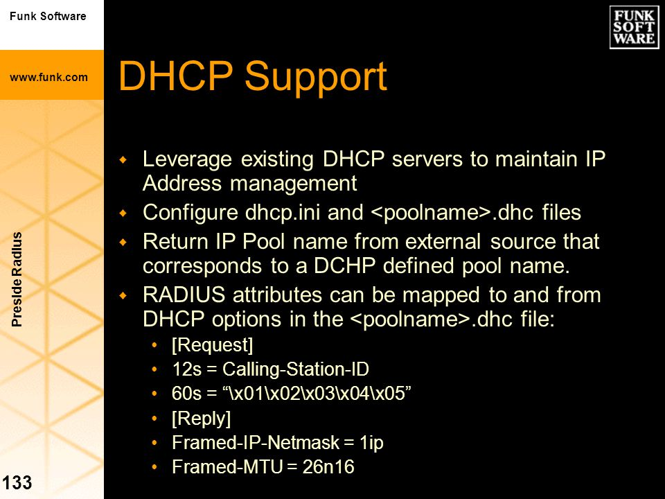 DHCP Support Leverage existing DHCP servers to maintain IP Address management. Configure dhcp.ini and <poolname>.dhc files.