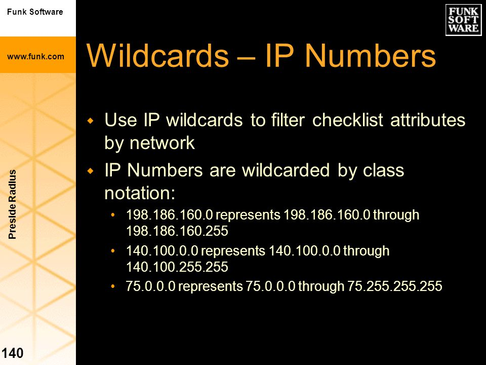 Wildcards – IP Numbers Use IP wildcards to filter checklist attributes by network. IP Numbers are wildcarded by class notation: