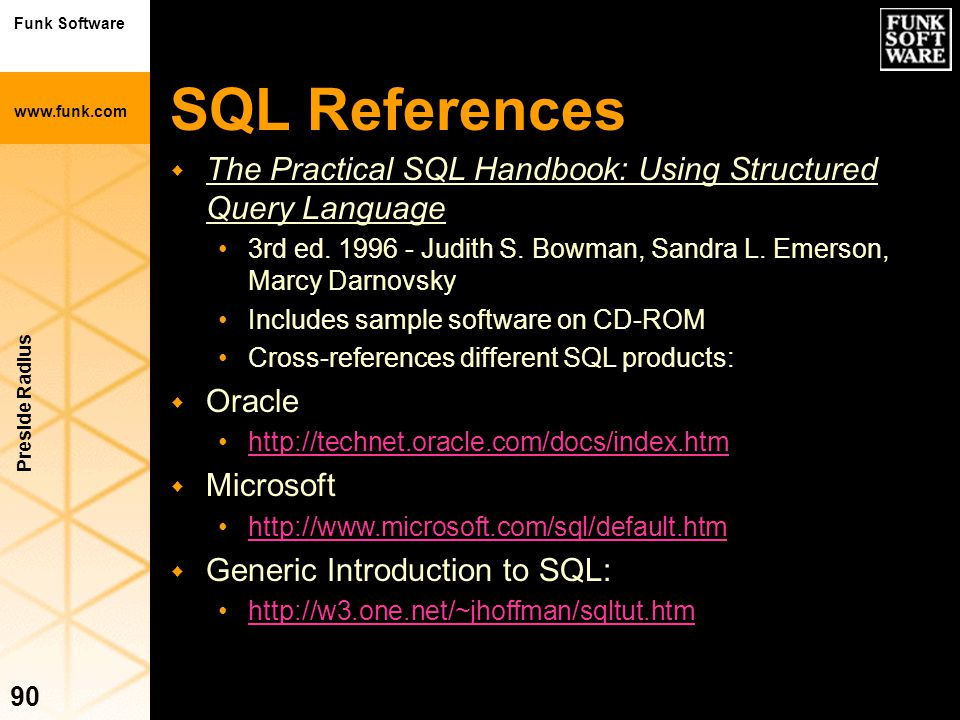 SQL References The Practical SQL Handbook: Using Structured Query Language. 3rd ed. 1996 - Judith S. Bowman, Sandra L. Emerson, Marcy Darnovsky.