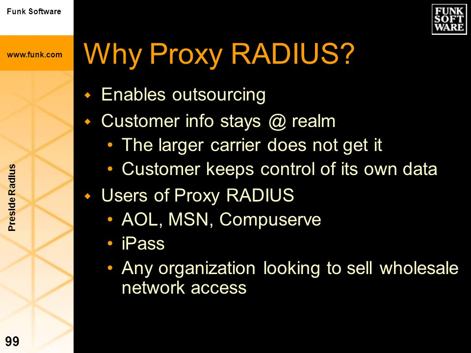 Why Proxy RADIUS Enables outsourcing Customer info stays @ realm