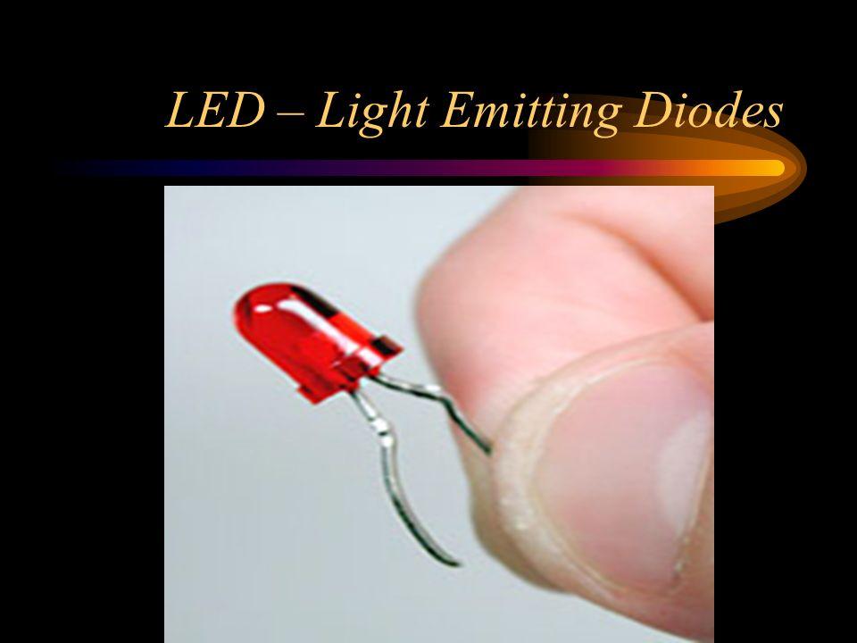 LED – Light Emitting Diodes