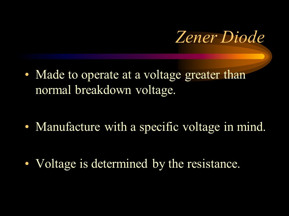 Zener Diode Made to operate at a voltage greater than normal breakdown voltage. Manufacture with a specific voltage in mind.