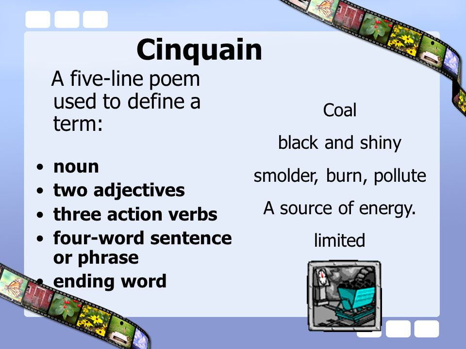 Cinquain A five-line poem used to define a term: Coal noun