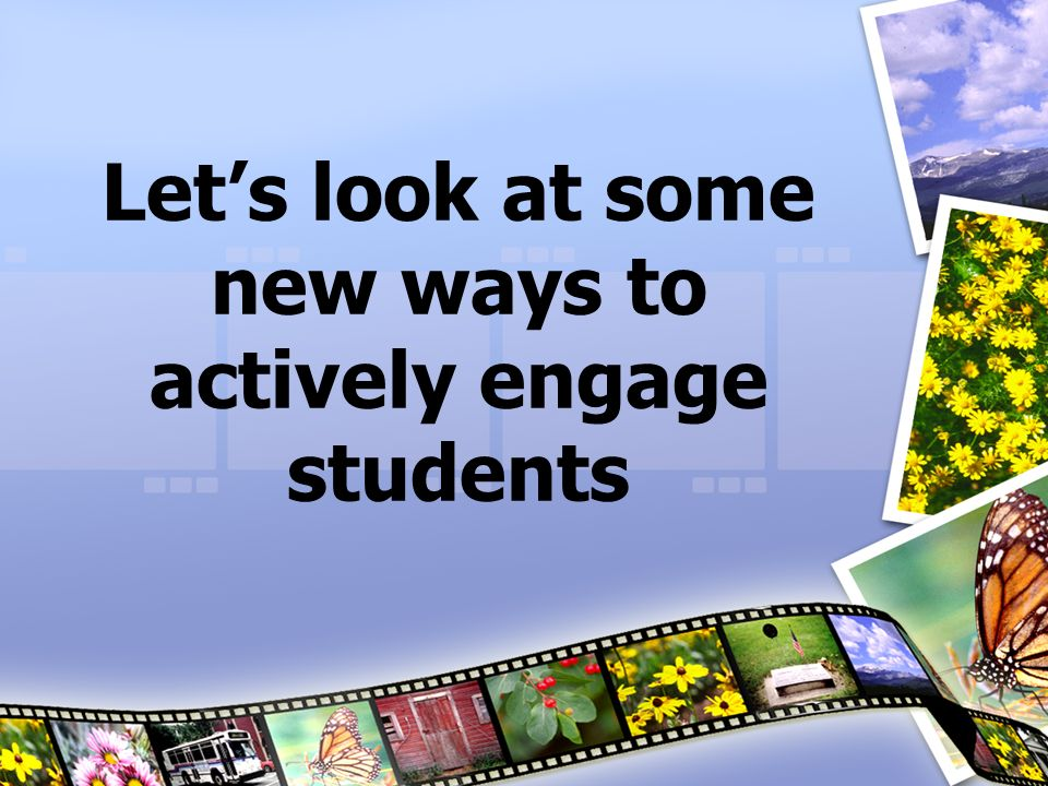 Let's look at some new ways to actively engage students
