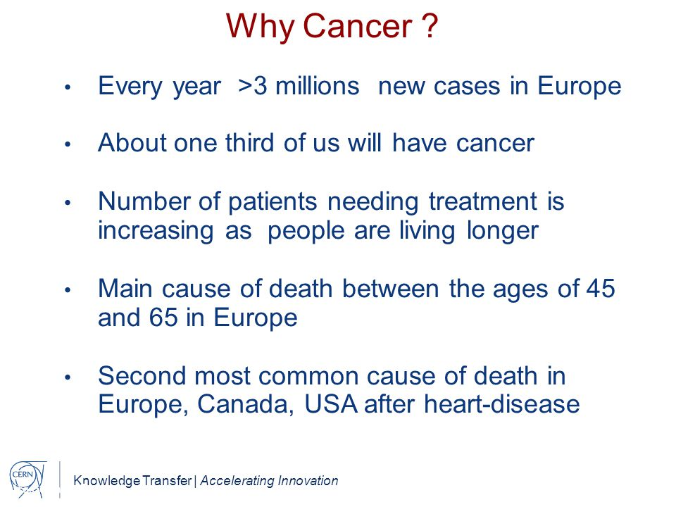 Why Cancer Every year >3 millions new cases in Europe