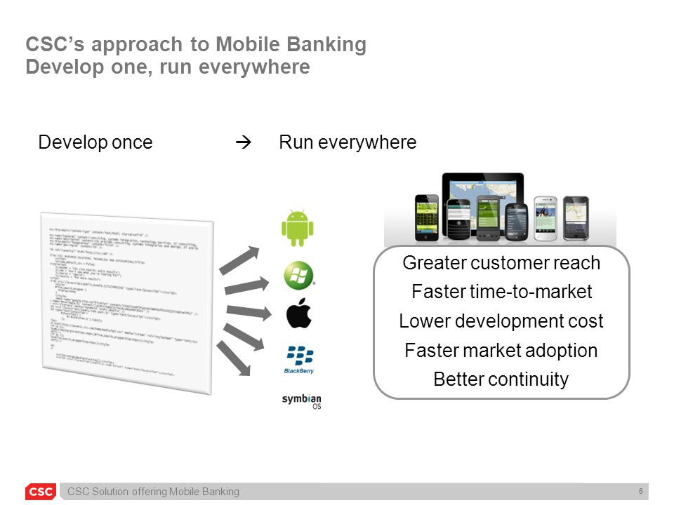 CSC's approach to Mobile Banking Develop one, run everywhere