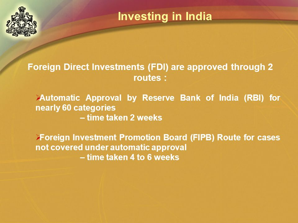 Foreign Direct Investments (FDI) are approved through 2 routes :