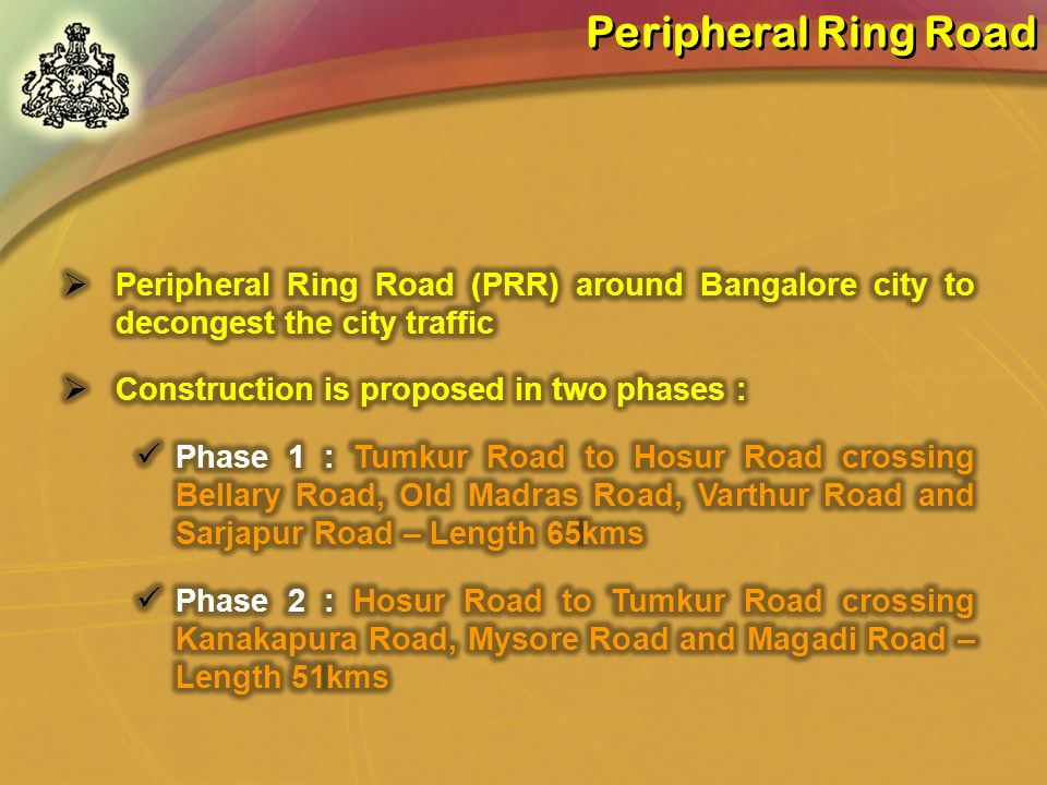 Peripheral Ring Road Peripheral Ring Road (PRR) around Bangalore city to decongest the city traffic.