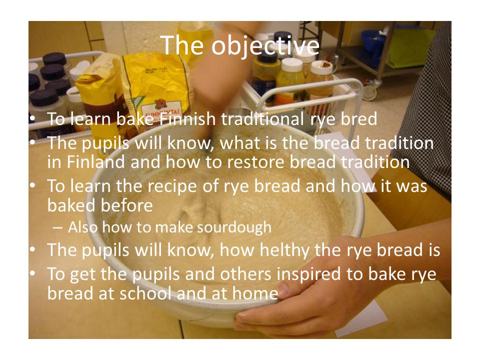 The objective To learn bake Finnish traditional rye bred