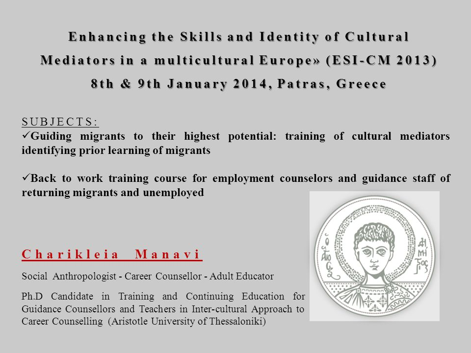 Enhancing the Skills and Identity of Cultural Mediators in a multicultural Europe» (ESΙ-CM 2013) 8th & 9th January 2014, Patras, Greece