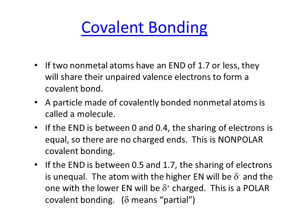 Covalent BondingIf two nonmetal atoms have an END of 1.7 or less, they will share their unpaired valence electrons to form a covalent bond.