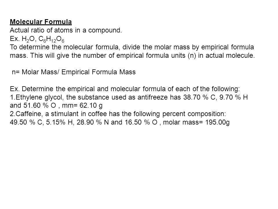 Molecular Formula Actual ratio of atoms in a compound. Ex. H2O, C6H12O6.