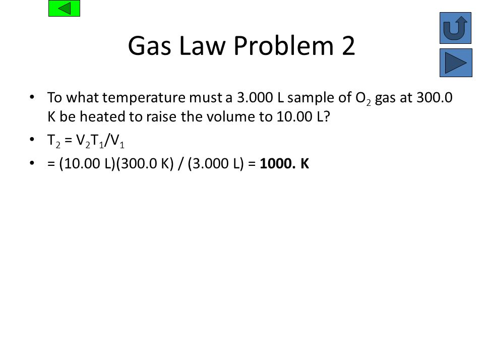 Gas Law Problem 2 To what temperature must a L sample of O2 gas at K be heated to raise the volume to L