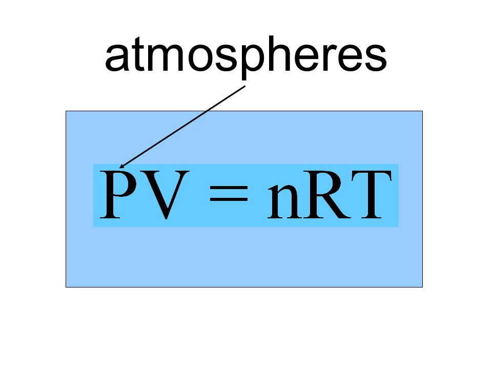 atmospheres nT. V a. P. Number of molecules or moles affects other three quatities.