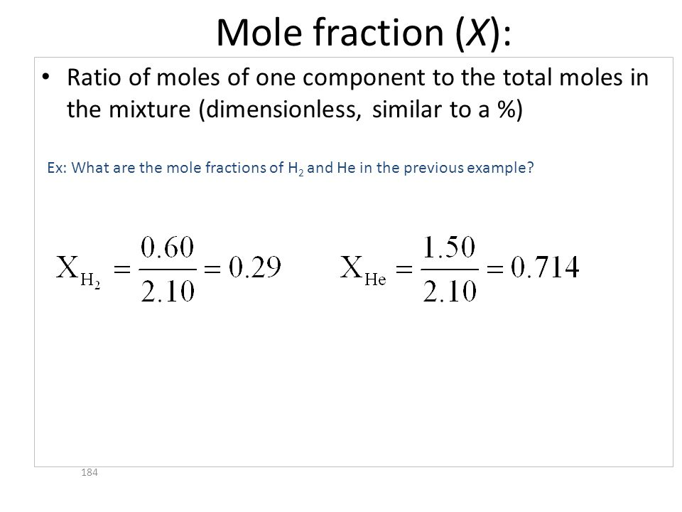 Mole fraction (X):Ratio of moles of one component to the total moles in the mixture (dimensionless, similar to a %)