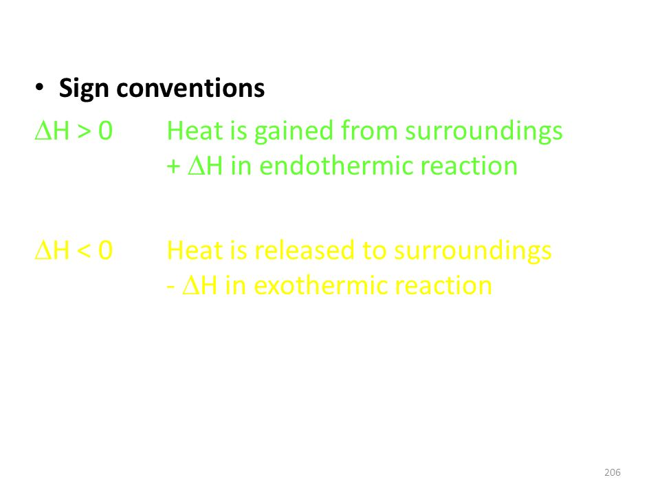 Sign conventions H > 0 Heat is gained from surroundings + H in endothermic reaction.