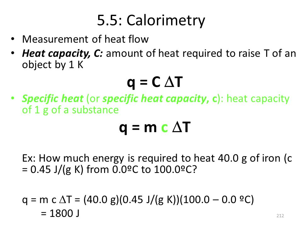 5.5: Calorimetry q = C DT q = m c DT Measurement of heat flow