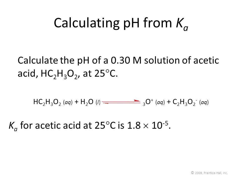 HC2H3O2 (aq) + H2O (l) H3O+ (aq) + C2H3O2- (aq)