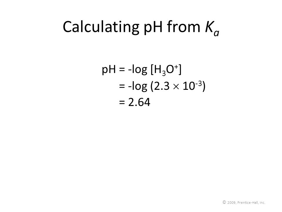 Calculating pH from Ka pH = -log [H3O+] pH = -log (2.3  10-3)