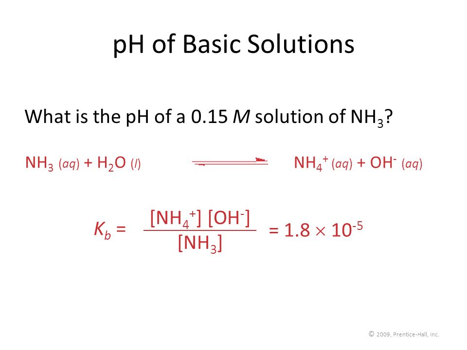 pH of Basic Solutions What is the pH of a 0.15 M solution of NH3