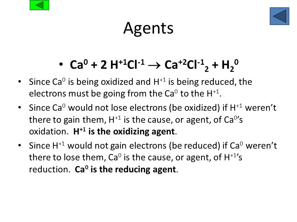 Agents Ca0 + 2 H+1Cl-1  Ca+2Cl-12 + H20
