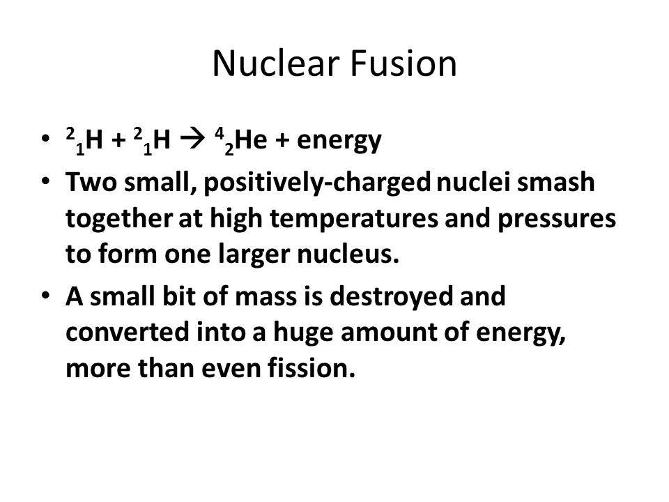 Nuclear Fusion 21H + 21H  42He + energy