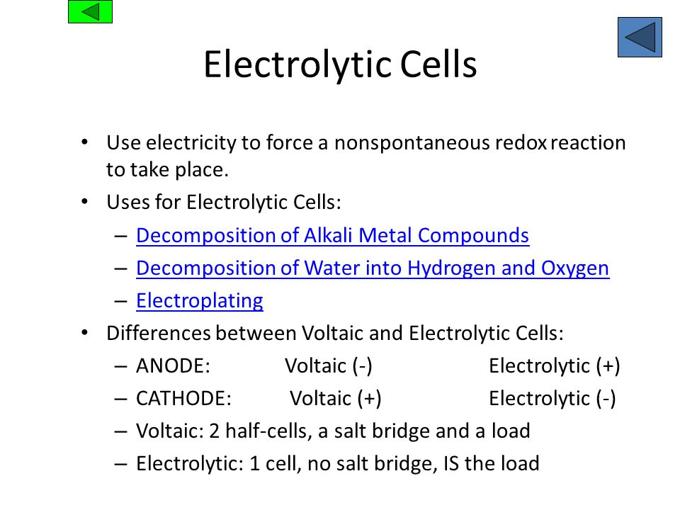 Electrolytic CellsUse electricity to force a nonspontaneous redox reaction to take place. Uses for Electrolytic Cells: