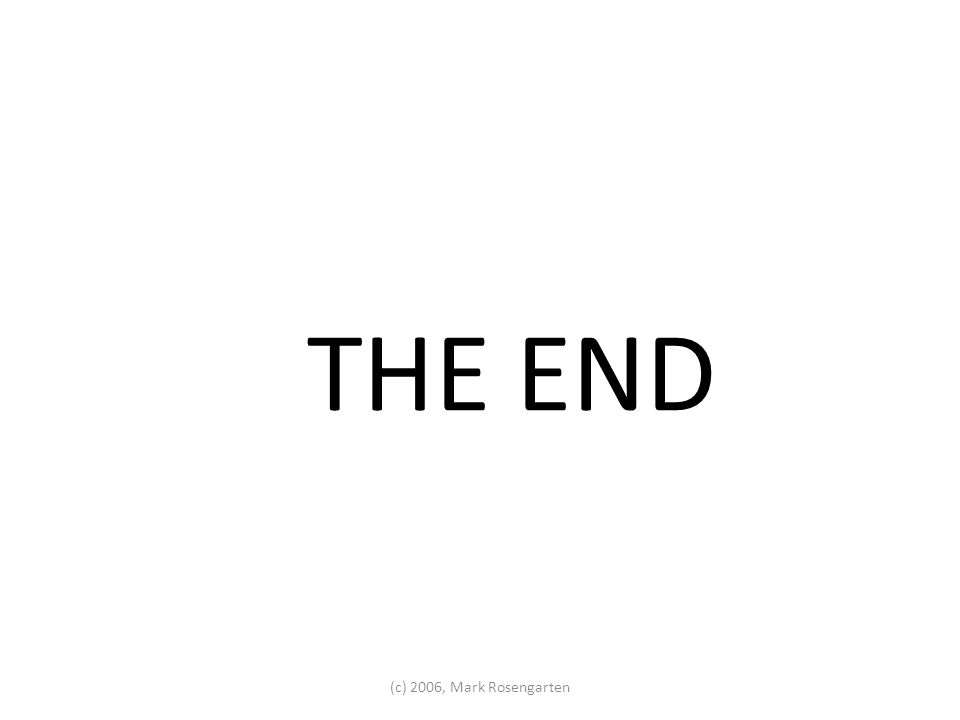 THE END (c) 2006, Mark Rosengarten