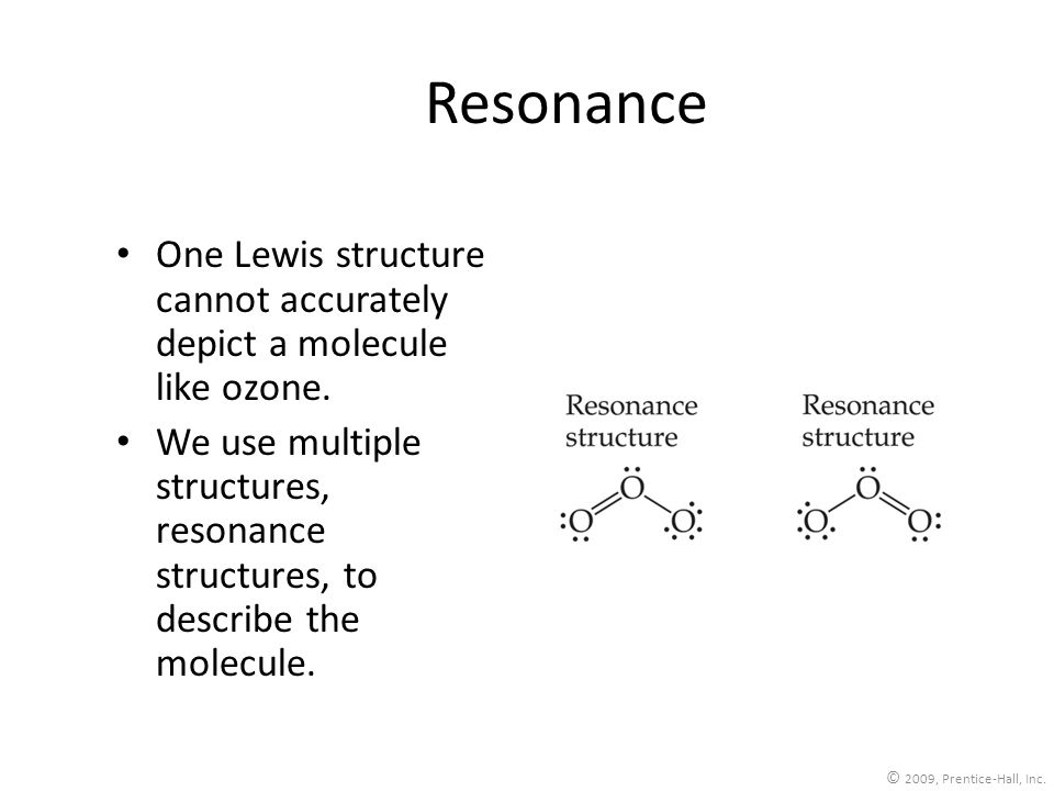 Resonance One Lewis structure cannot accurately depict a molecule like ozone.