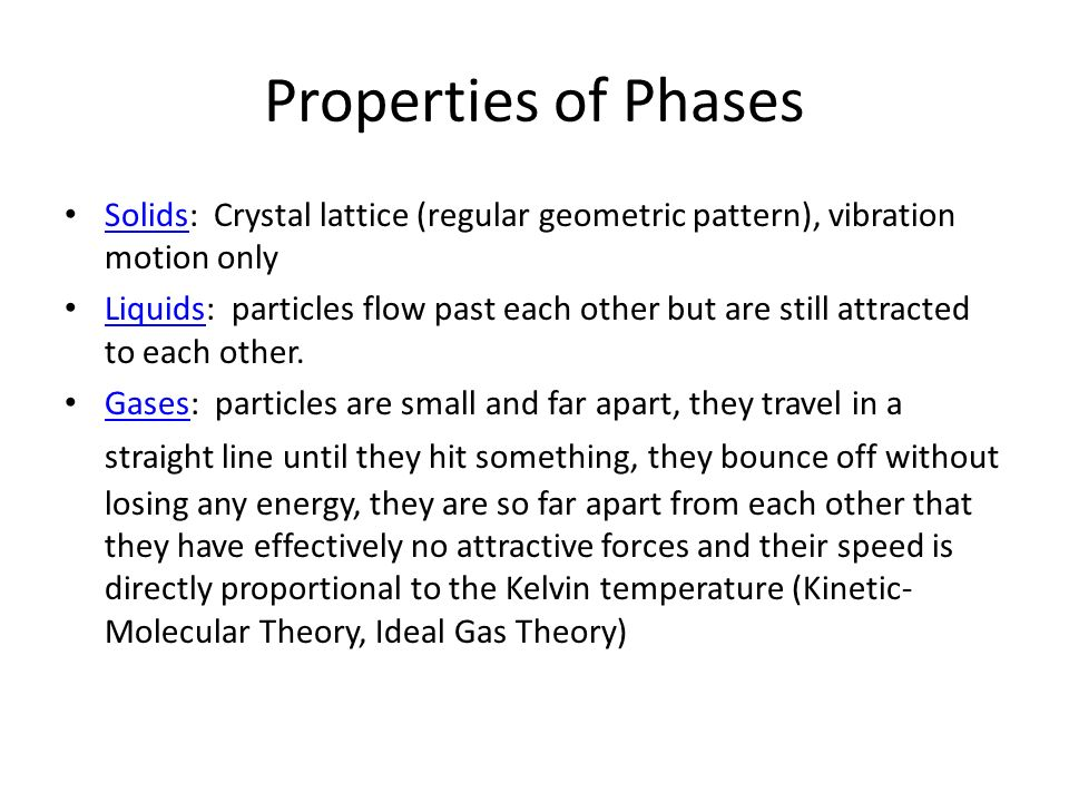 Properties of PhasesSolids: Crystal lattice (regular geometric pattern), vibration motion only.