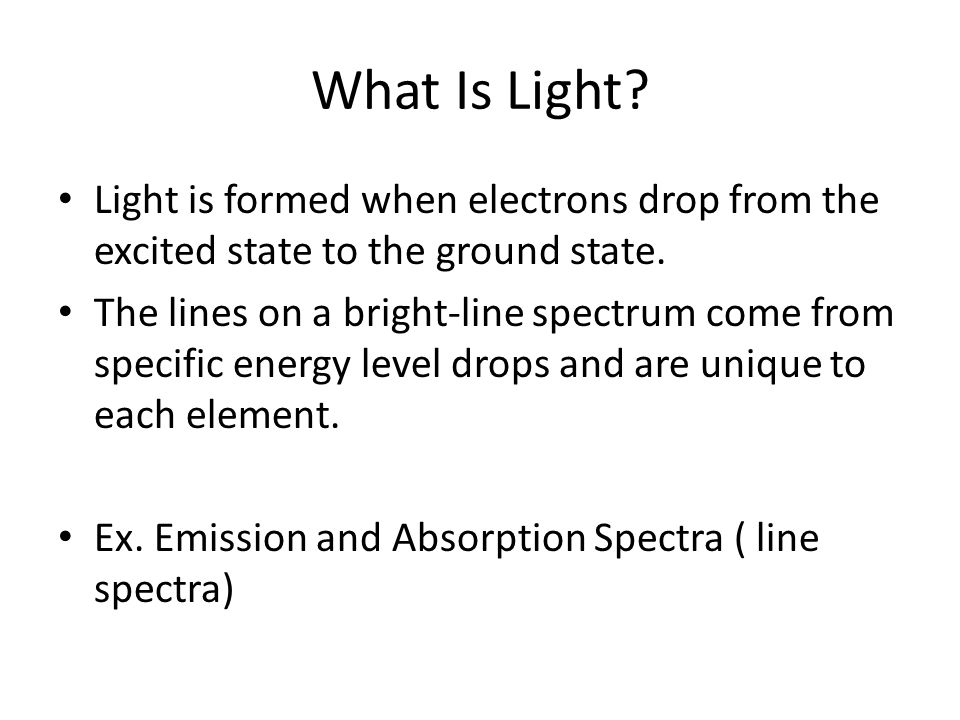 What Is Light Light is formed when electrons drop from the excited state to the ground state.
