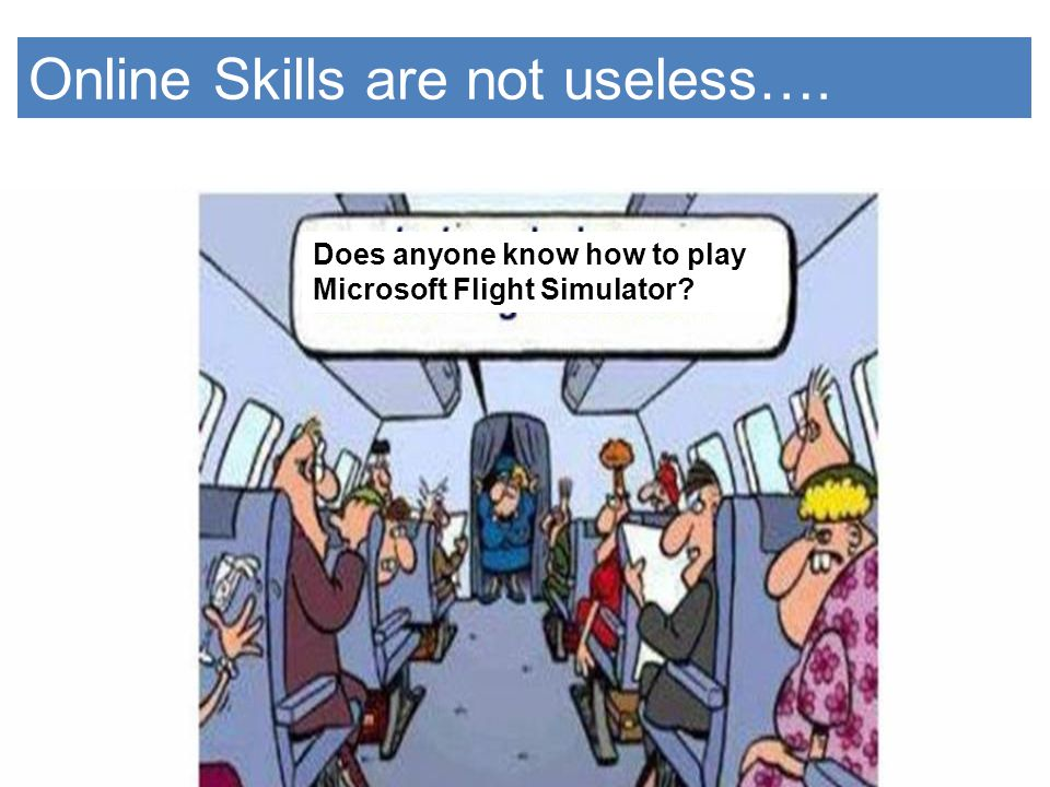 Online Skills are not useless….