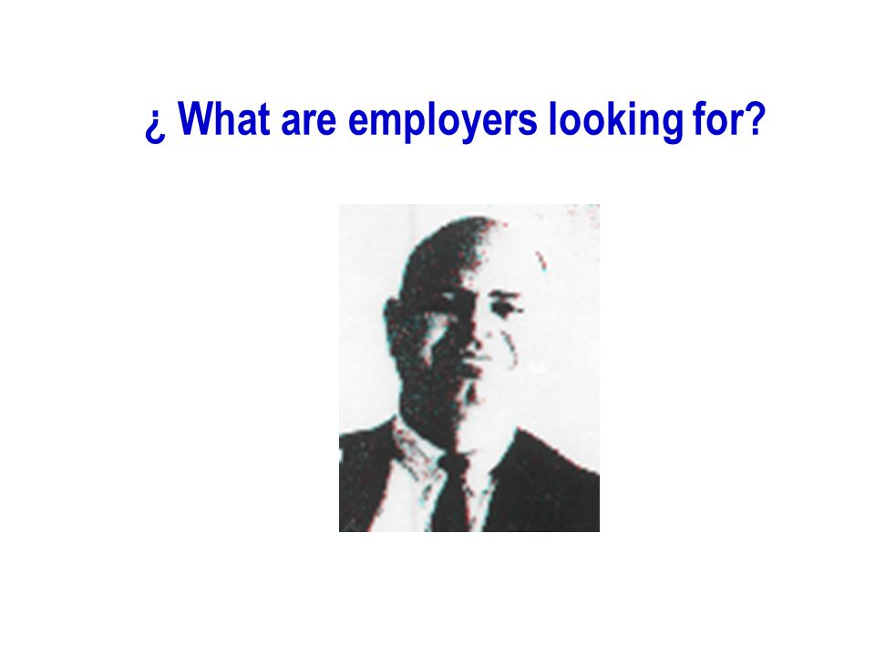 ¿ What are employers looking for