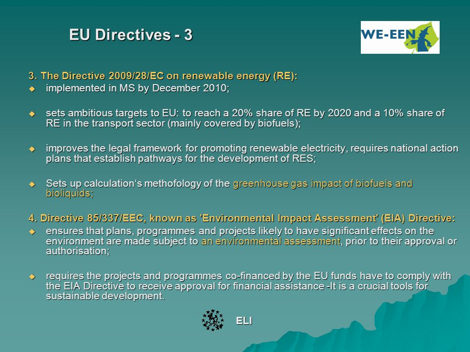 EU Directives - 3 3. The Directive 2009/28/EC on renewable energy (RE): implemented in MS by December 2010;