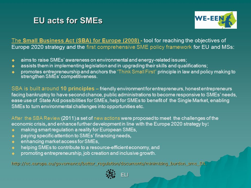 EU acts for SMEs The Small Business Act (SBA) for Europe (2008) - tool for reaching the objectives of.